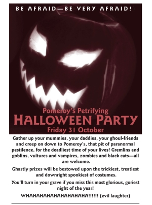 Pomeroys Halloween Party invitation 2008. Be afraid—be very afraid! Pomeroy's Petrifying Halloween Party. Friday 31 October.