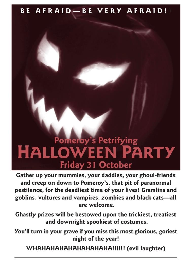 Pomeroys Halloween Party invitation 2008. Be afraid—be very afraid! Pomeroy's Petrifying Halloween Party. Friday 31 October.